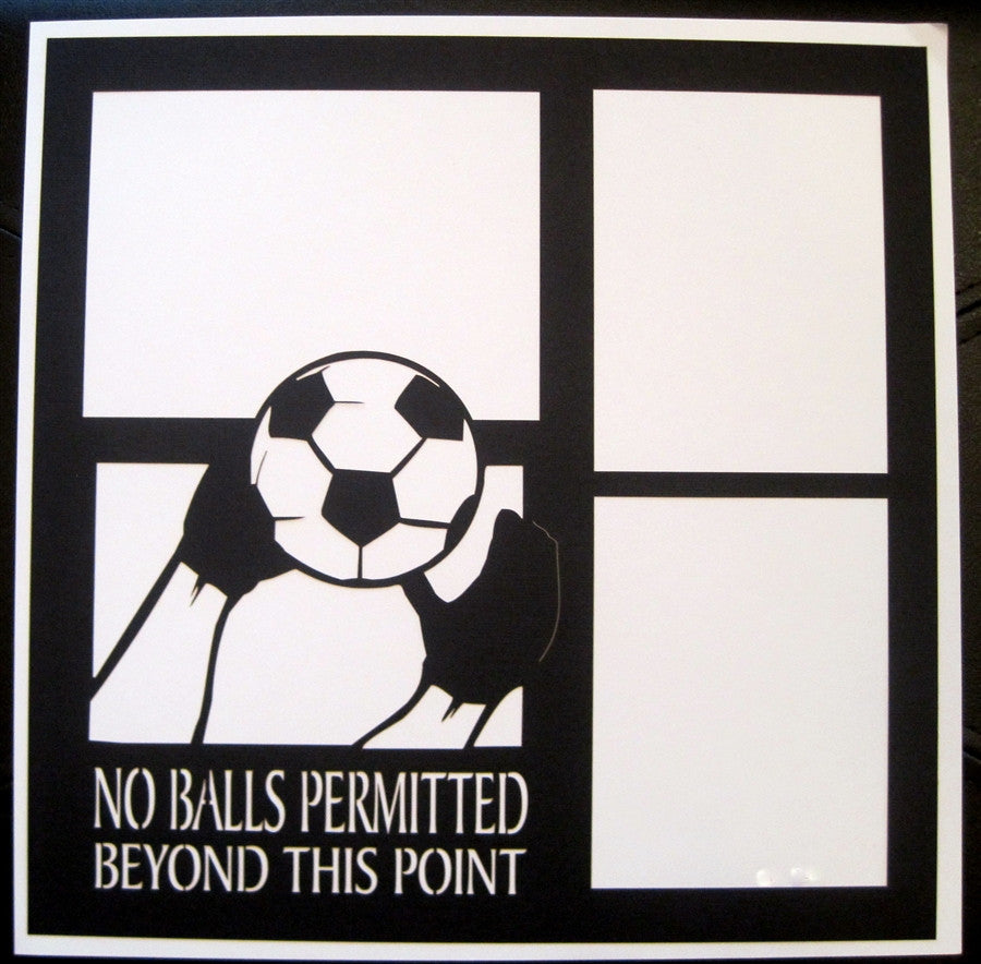 Soccer - GOALIE NO BALLS PERMITTED  - 12x12 Laser Die Cut Scrapbook Page - Inspiration Station Scrapbook Store & Retreat