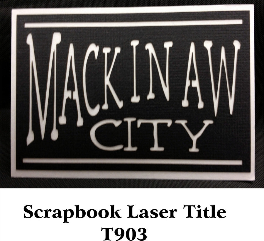 Mackinaw City Scrapbook Laser Cut Title - Inspiration Station Scrapbook Store & Retreat