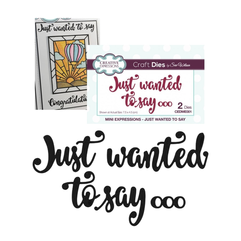 Just Wanted To Say... Thin Metal Phrase Die by Sue Wilson for Creative Expressions Craft Dies CEDME001 - Inspiration Station Scrapbook Store & Retreat