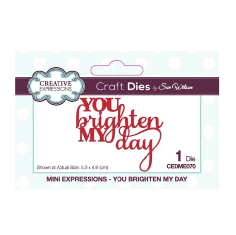 You Brighten my Day Metal Word Die by Sue Wilson for Creative Expressions Craft Dies CEDME070