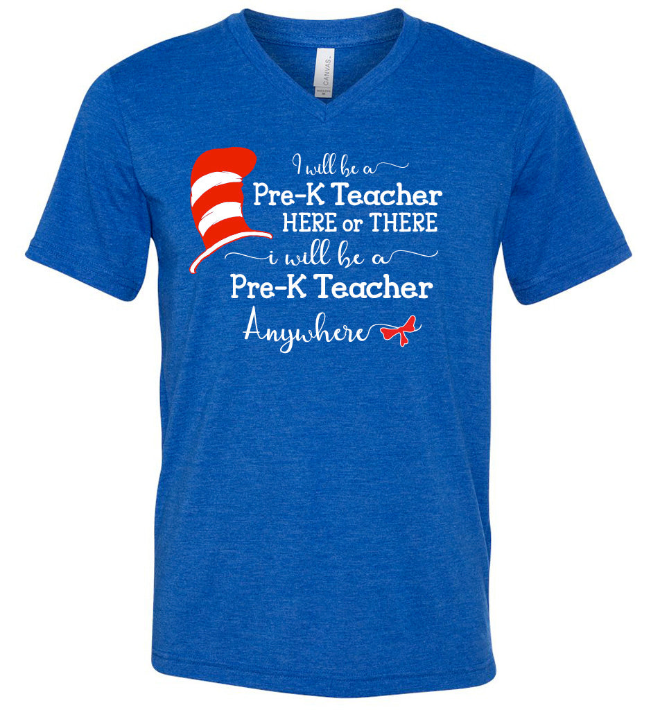 I Will Teach Pre-K Here or There (V-Neck)