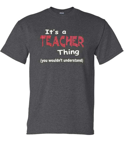 It's a Teacher Thing (Grey)
