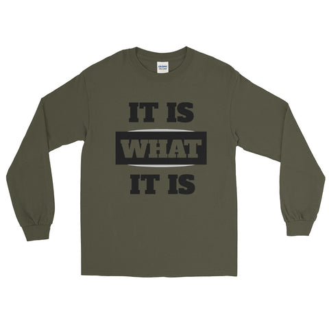 """IT IS WHAT IT IS"" Long Sleeve Shirt"