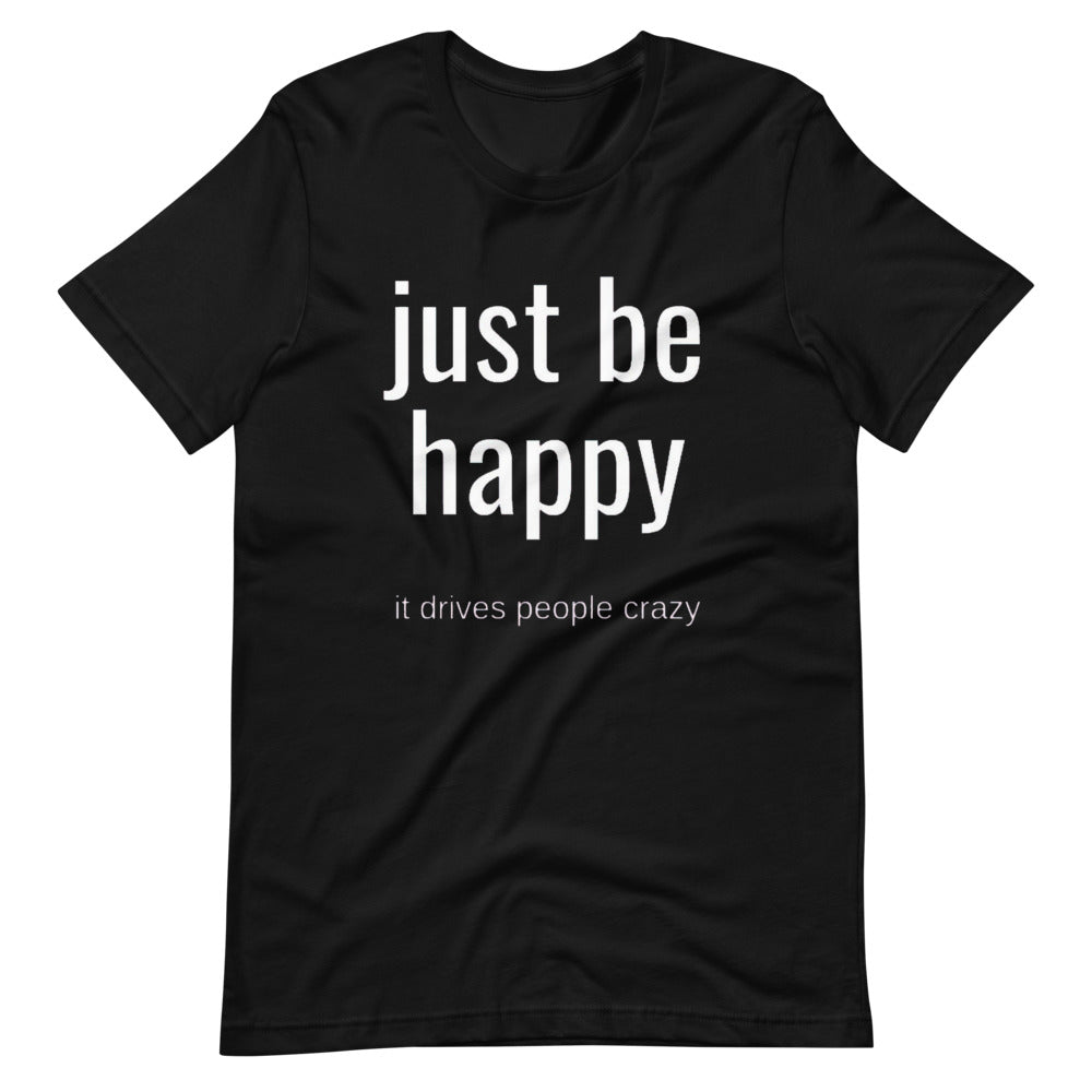 Just Be Happy Unisex T-Shirt