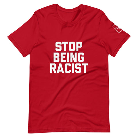 Stop Being Racist Unisex T-Shirt