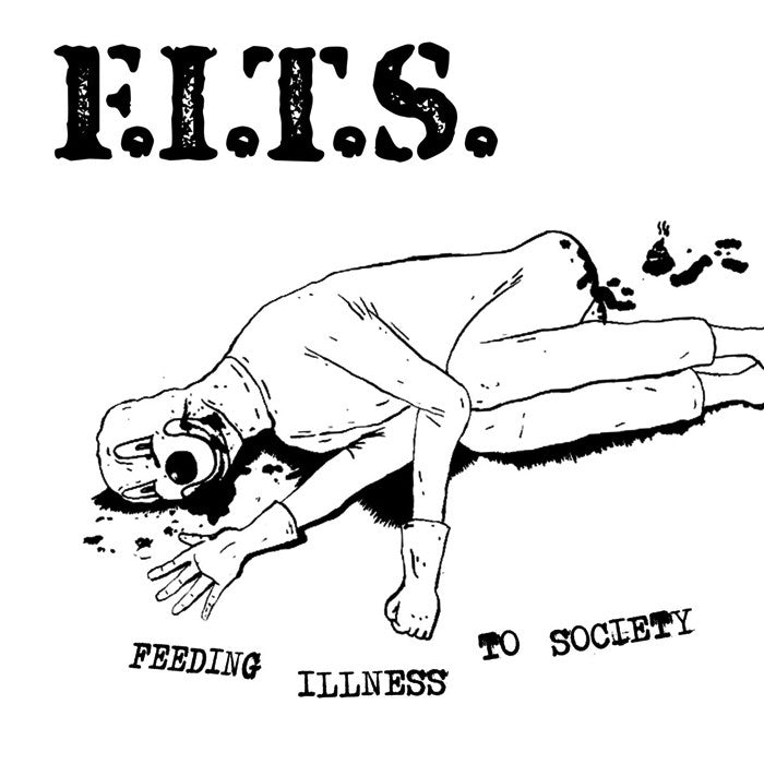 F.I.T.S. - Feeding Illness To Society 7""