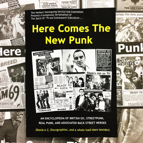 HERE COMES THE NEW PUNK - An Encyclopedia Of British Oi!, Streetpunk, Real Punk, and Associated Back Street Heroes