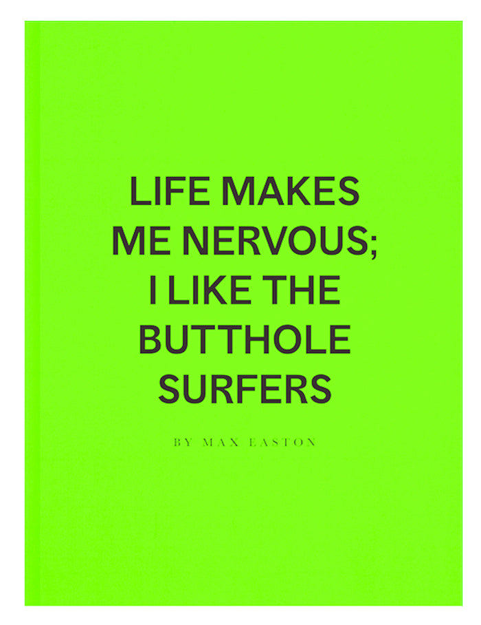 MAX EASTON - Life Makes Me Nervous; I Like The Butthole Surfers Zine