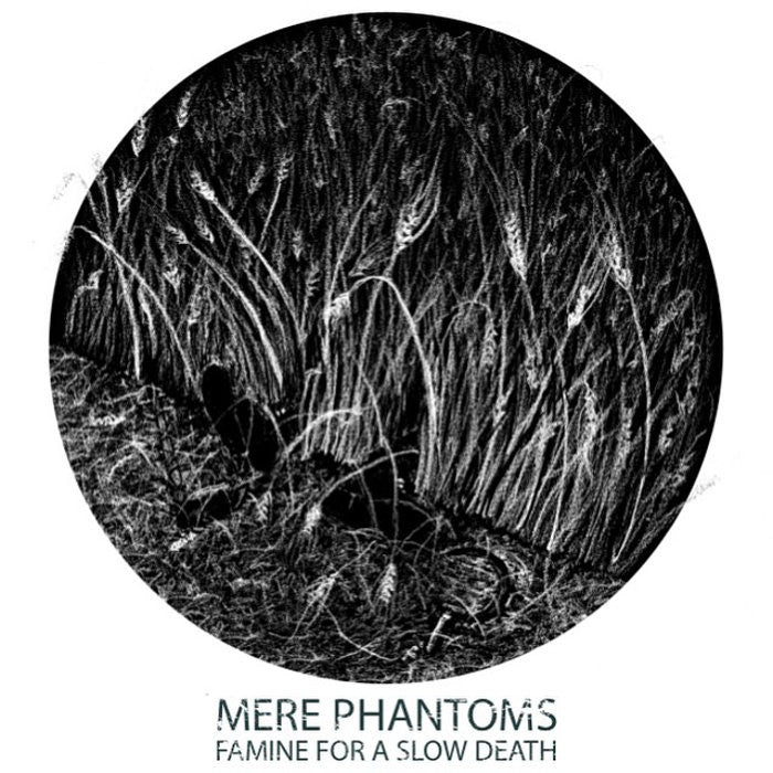MERE PHANTOMS - Famine For A Slow Death 12""