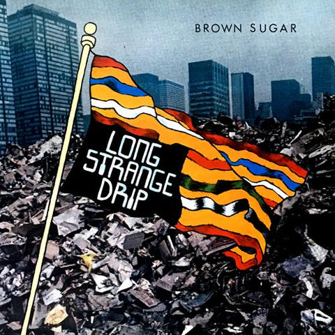 BROWN SUGAR - Long Strange Drip LP