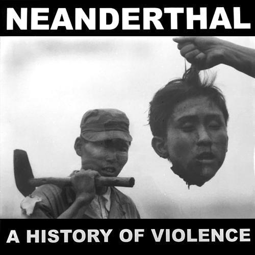 NEANDERTHAL - A History Of Violence LP