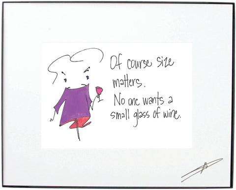 """Of Course Size Matters. No One Wants a Small Glass Of Wine."" Framed Art (10189)"