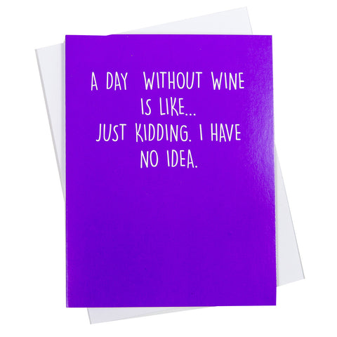 A Day Without Wine Is Like... (18110)