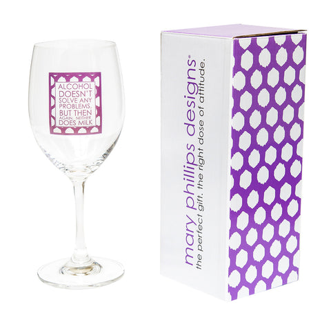 Alcohol Doesn't Solve Any Problems But Then Again Neither Does Milk 16 OZ Wine Glass (19013)