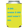 4:00 When 5:00 Won't Do Can Cooler (23041)