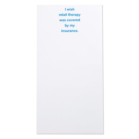 """I wish retail therapy was covered by my insurance"" Magnetic Notepad (30086)"