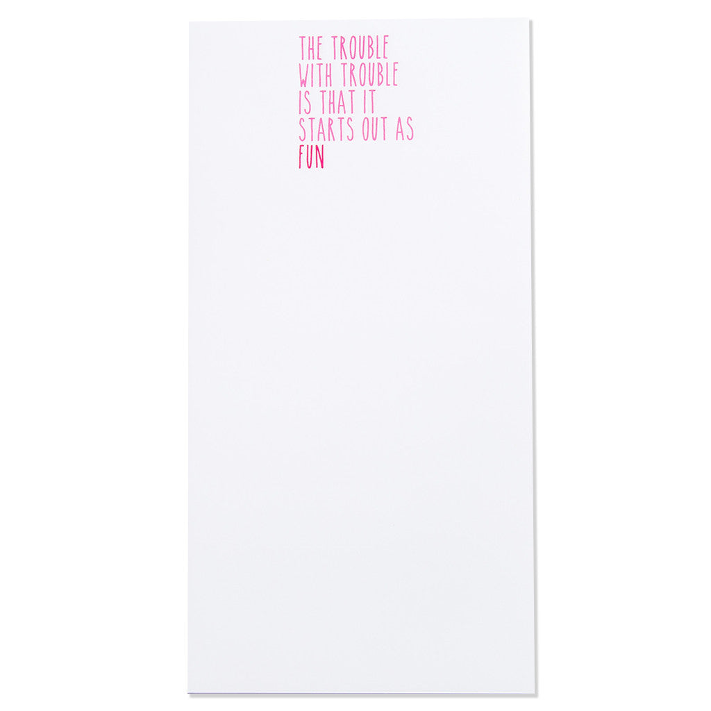 """The Trouble with Trouble Is That It Starts Out As Fun"" Magnetic Notepad (30088)"