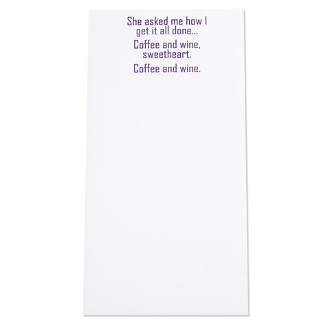 """She asked me how I get it all done... Coffee and wine sweetheart. Coffee and wine."" Magnetic Notepad (30090)"