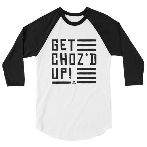 Chozen Style Get Choz'd Up 3/4 Sleeve Raglan Shirt