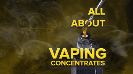All About Vaping Concentrates