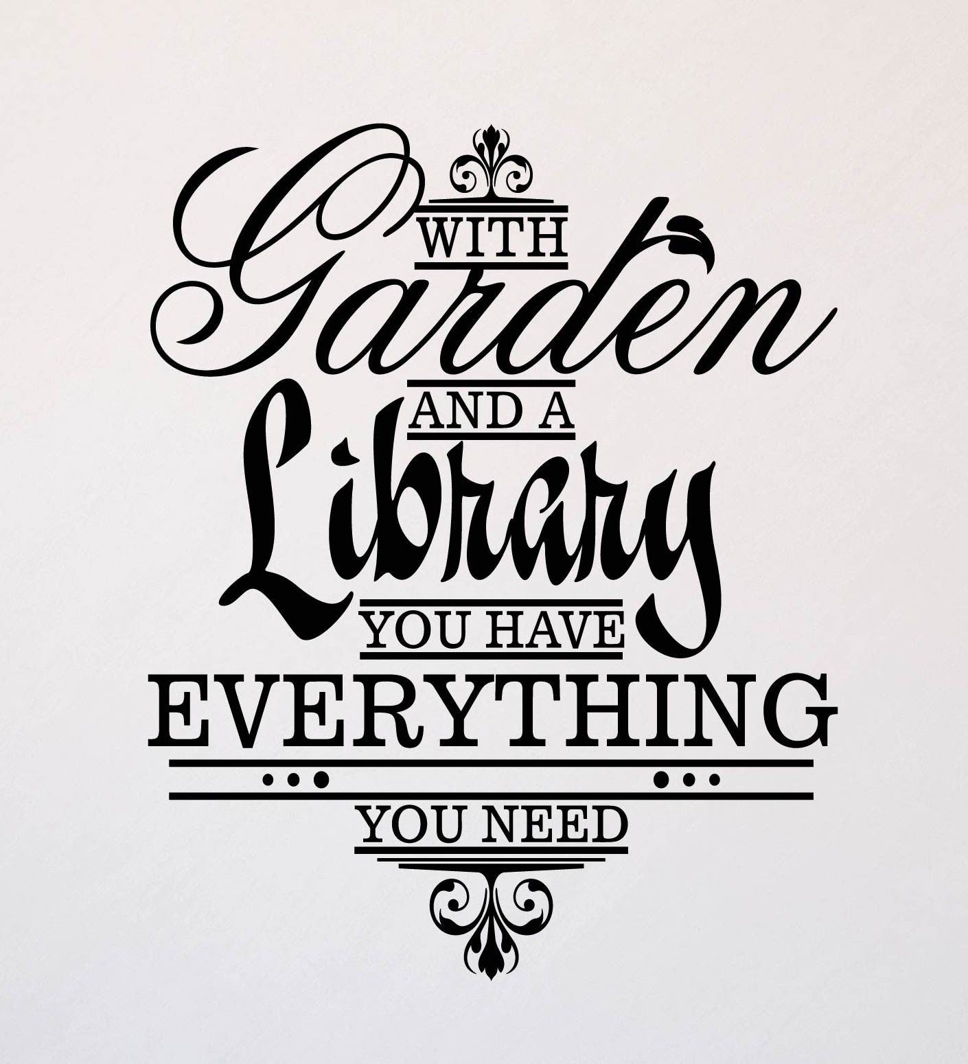 With Garden and a Library You Have Everything You Need Wall Decal