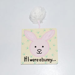 If I were a bunny...                   (BOOK FOR THE WEE ONES)