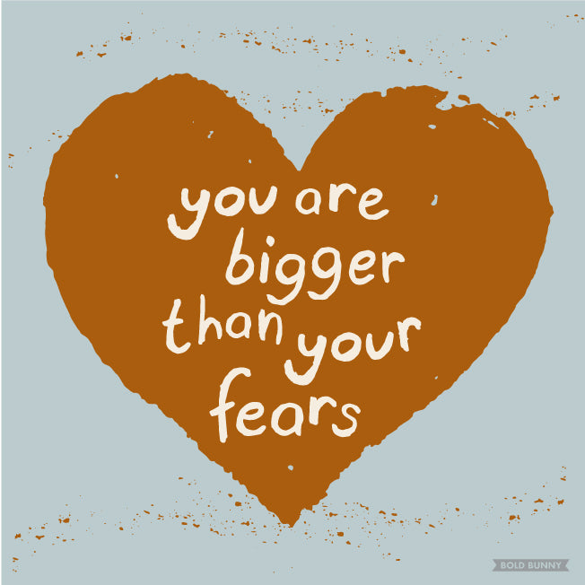 Bigger Than Your Fears PRINT