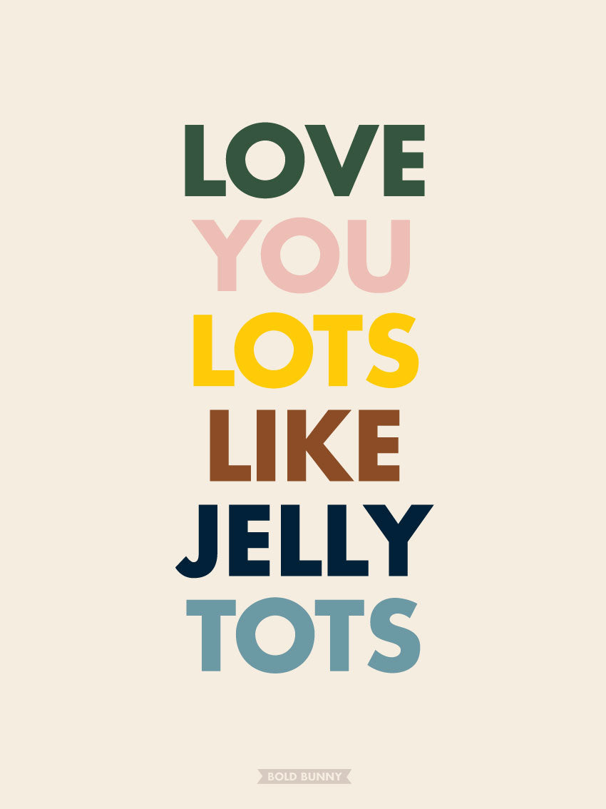 Love You Lots Like Jelly Tots - Mellow PRINT