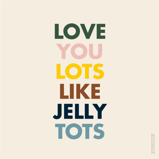 Love You Lots Like Jelly Tots - Mellow