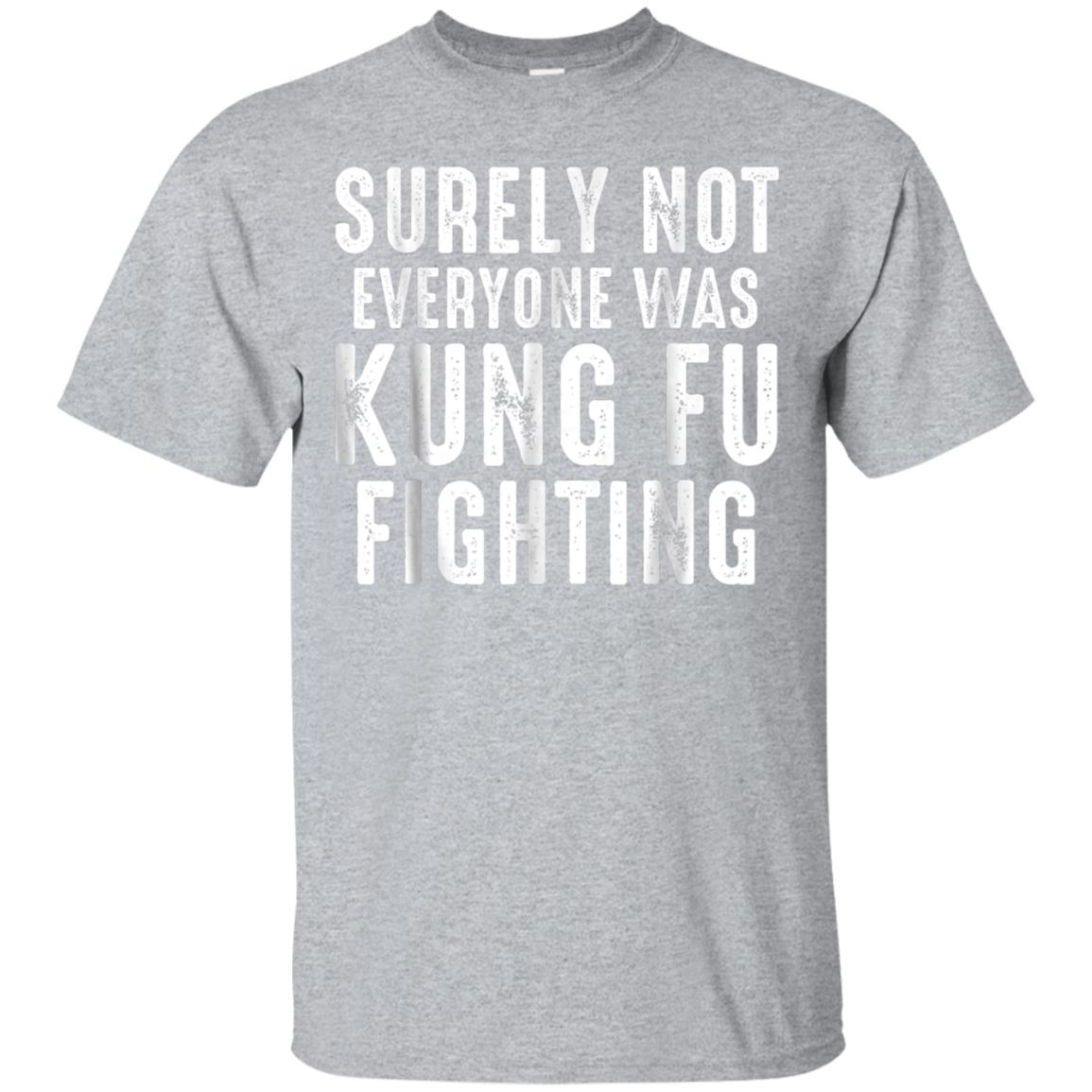 Surely Not Everyone Was Kung Fu Fighting T-Shirt Distressed 99promocode