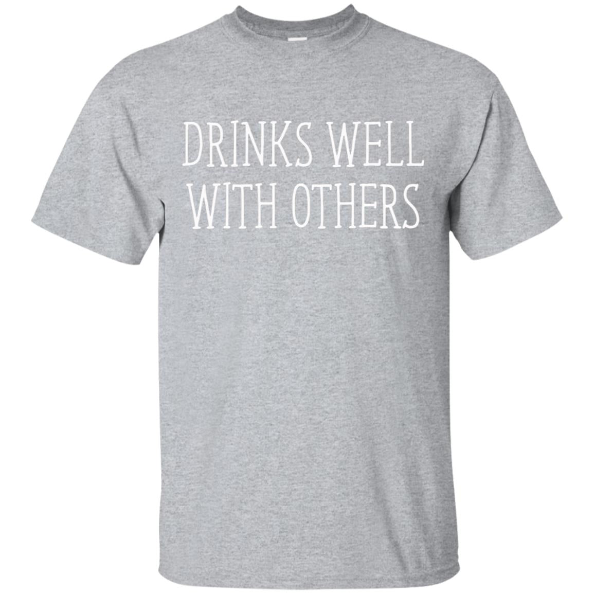 Drinks Well With Others Funny T-Shirt 99promocode