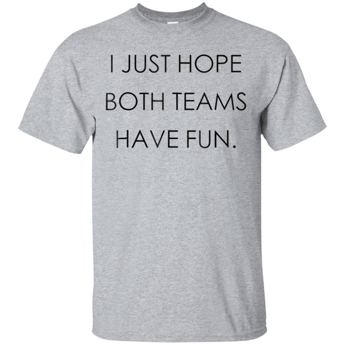 I Just Hope Both Teams Have Fun- Good Sport, Game T-Shirt 99promocode