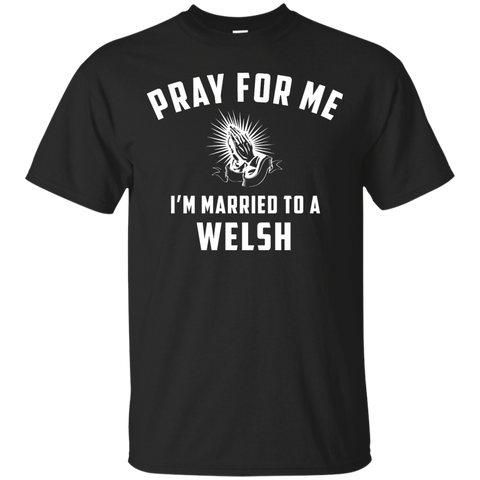 Pray for me i'm married to a Welsh