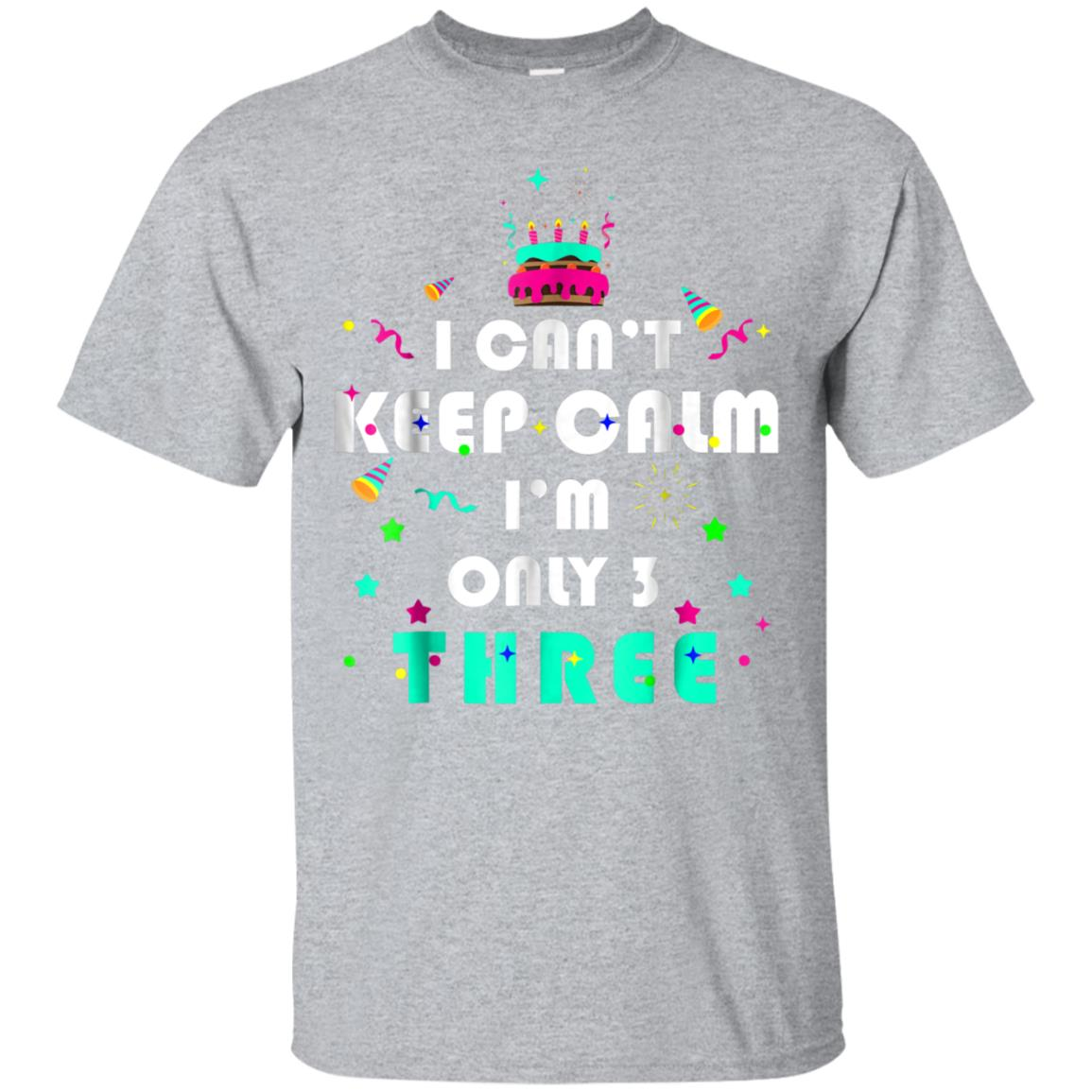 I can't keep calm i'm only 3 three birthday gifts Tshirt Kid 99promocode