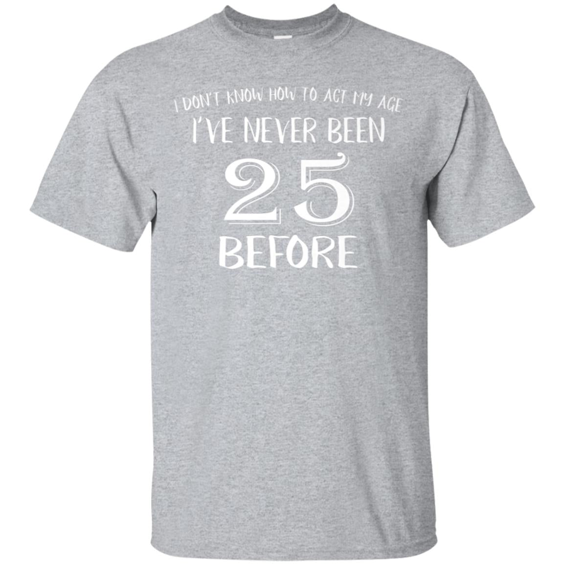 25 Year Old T-Shirt - I've Never Been 25 Before 99promocode