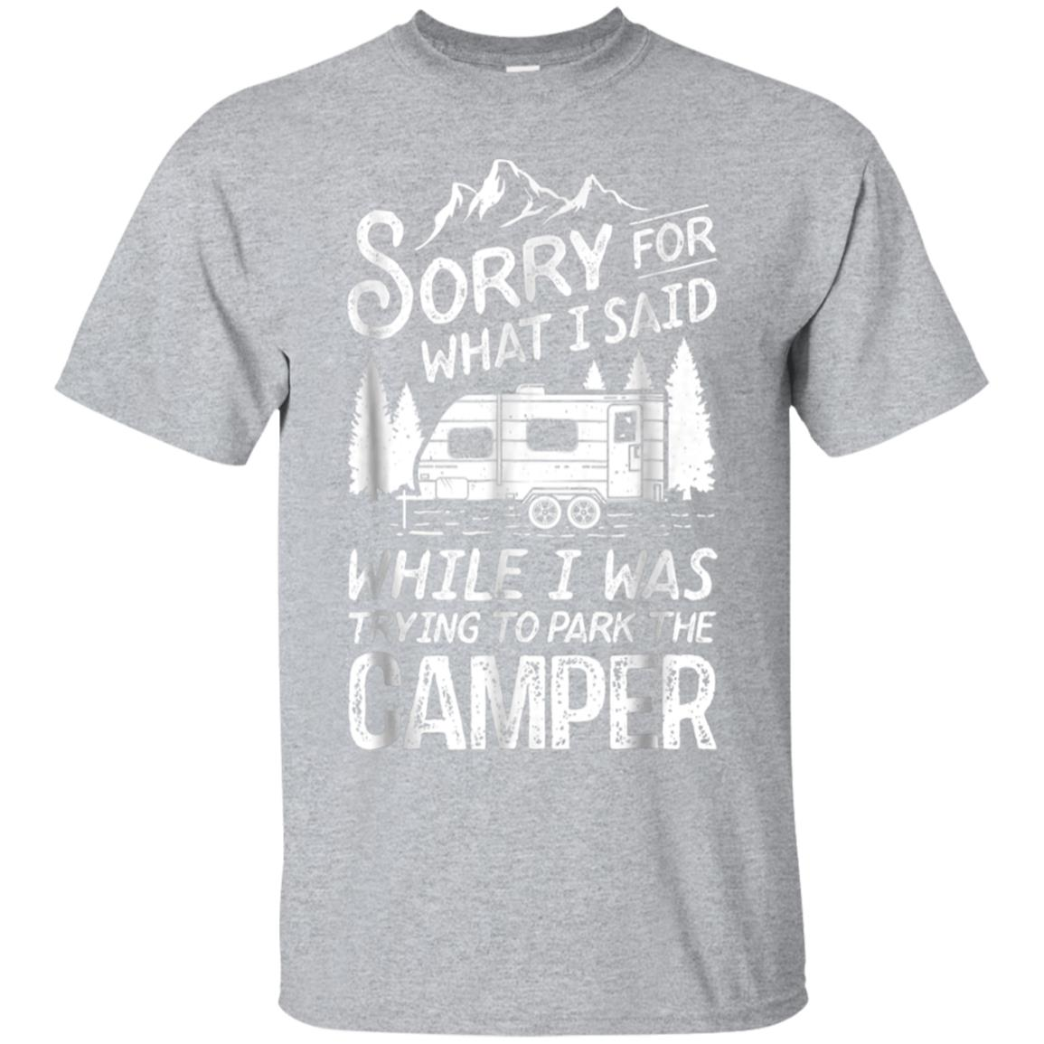 Sorry For What I Said T Shirt Camping Driver Parking Camper 99promocode