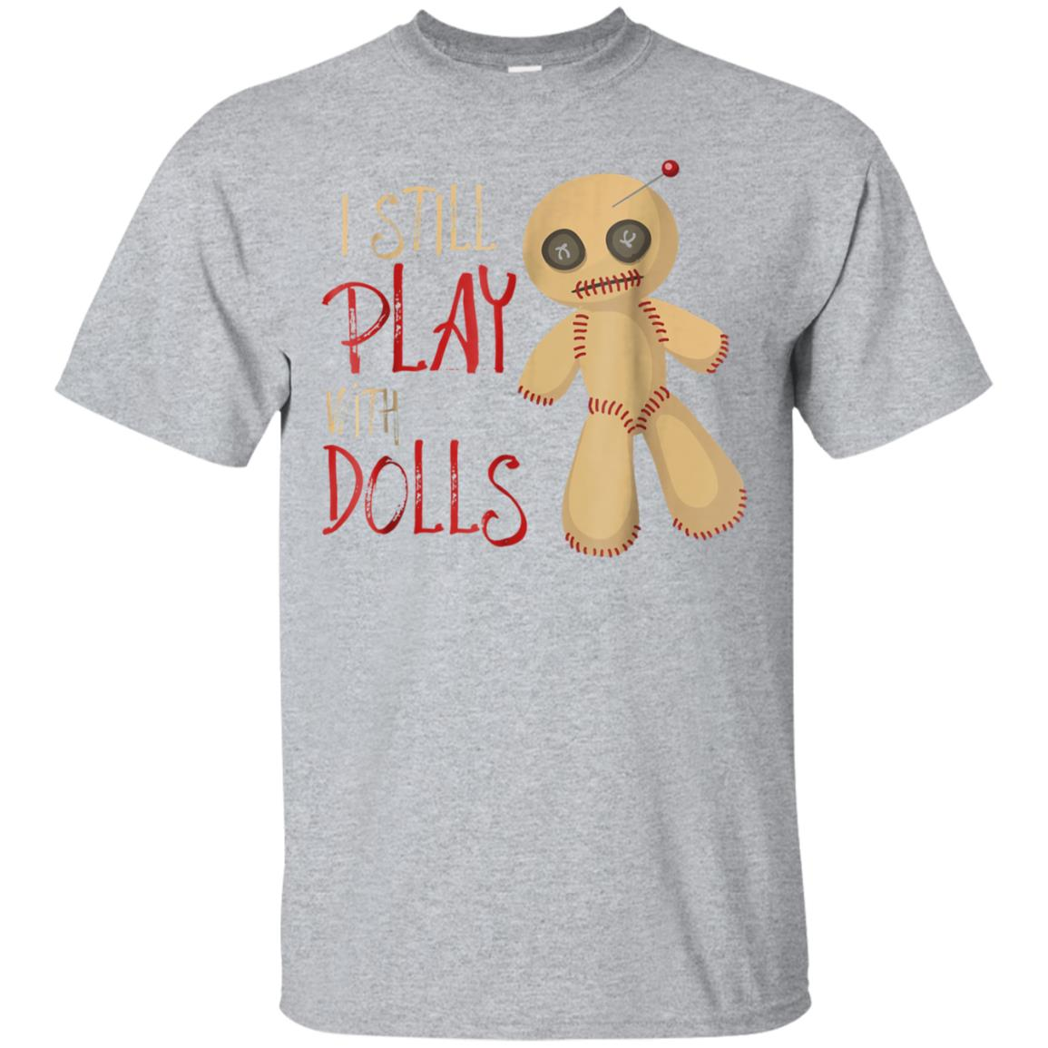 I Still Play With Dolls Funny Halloween T-Shirt Voodoo Gift 99promocode