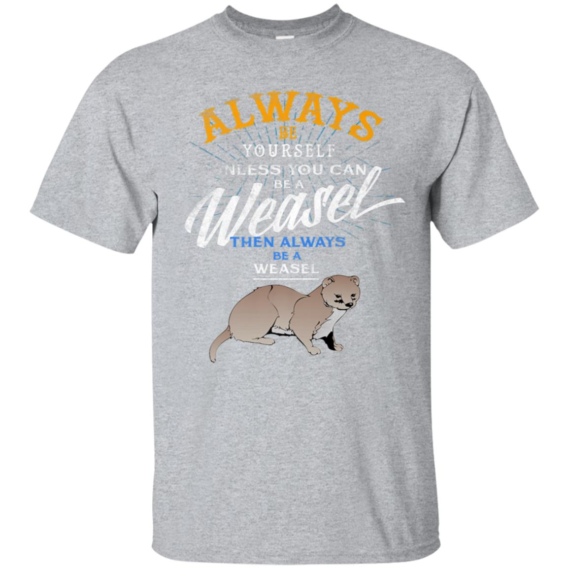 Always Be Weasel Stoat Funny Wildlife Animal Gifts T Shirt 99promocode