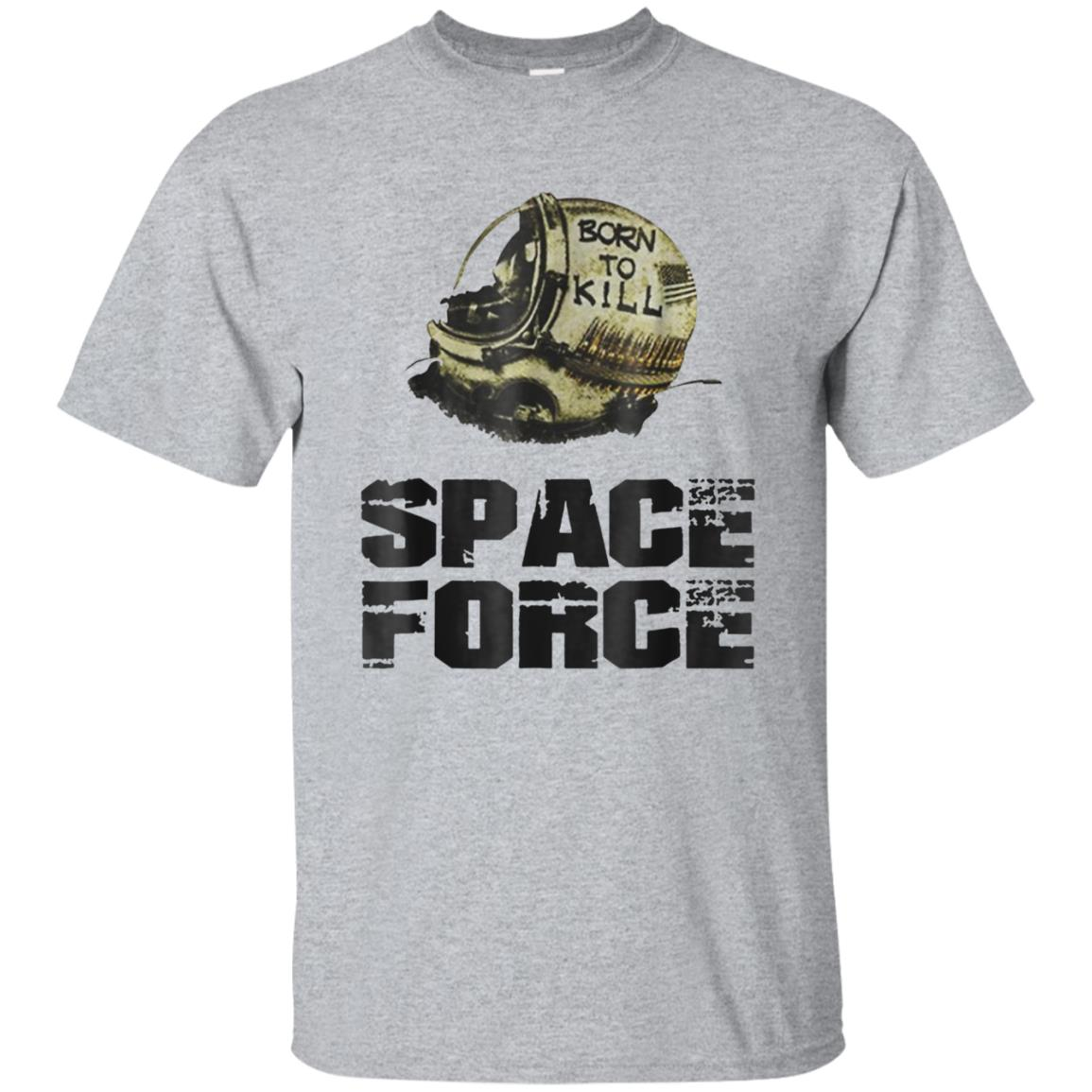 Funny Space Force Born To Kill Tshirt 99promocode