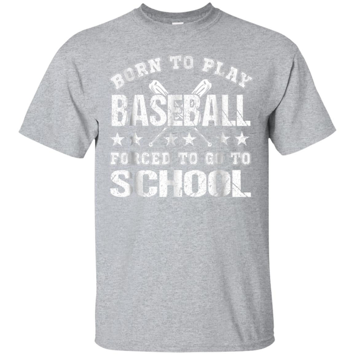 Born To Play Baseball Forced To Go To School TShirt 99promocode