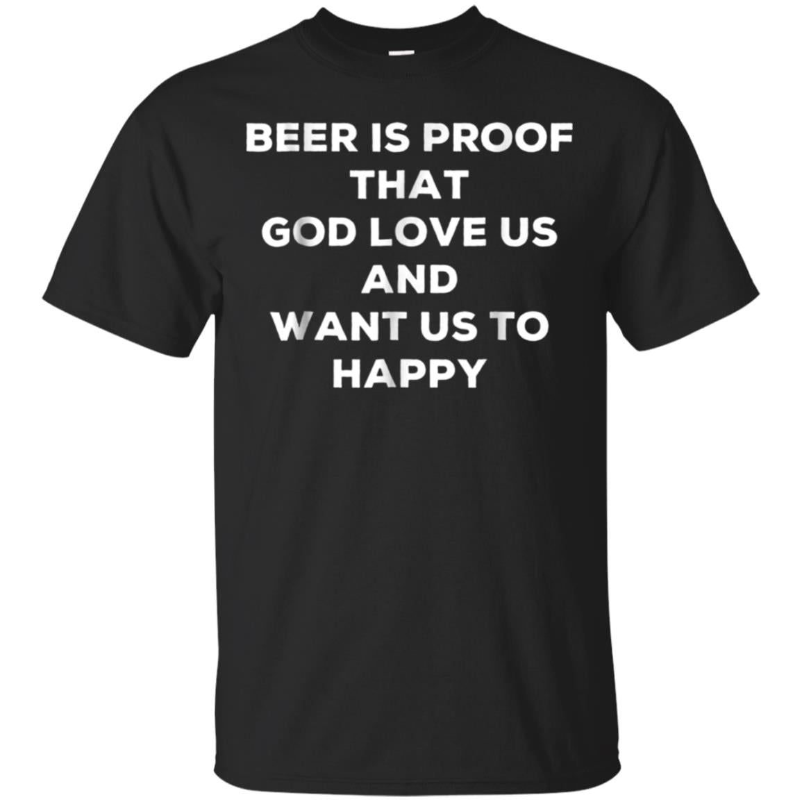 Beer is proof that God loves us and wants us to be happy t s 99promocode