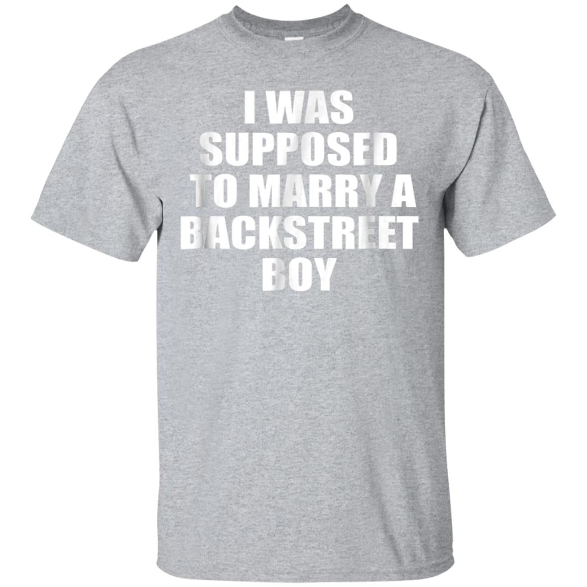 I Was Supposed to Marry a Backstreet Boy T-shirt 99promocode