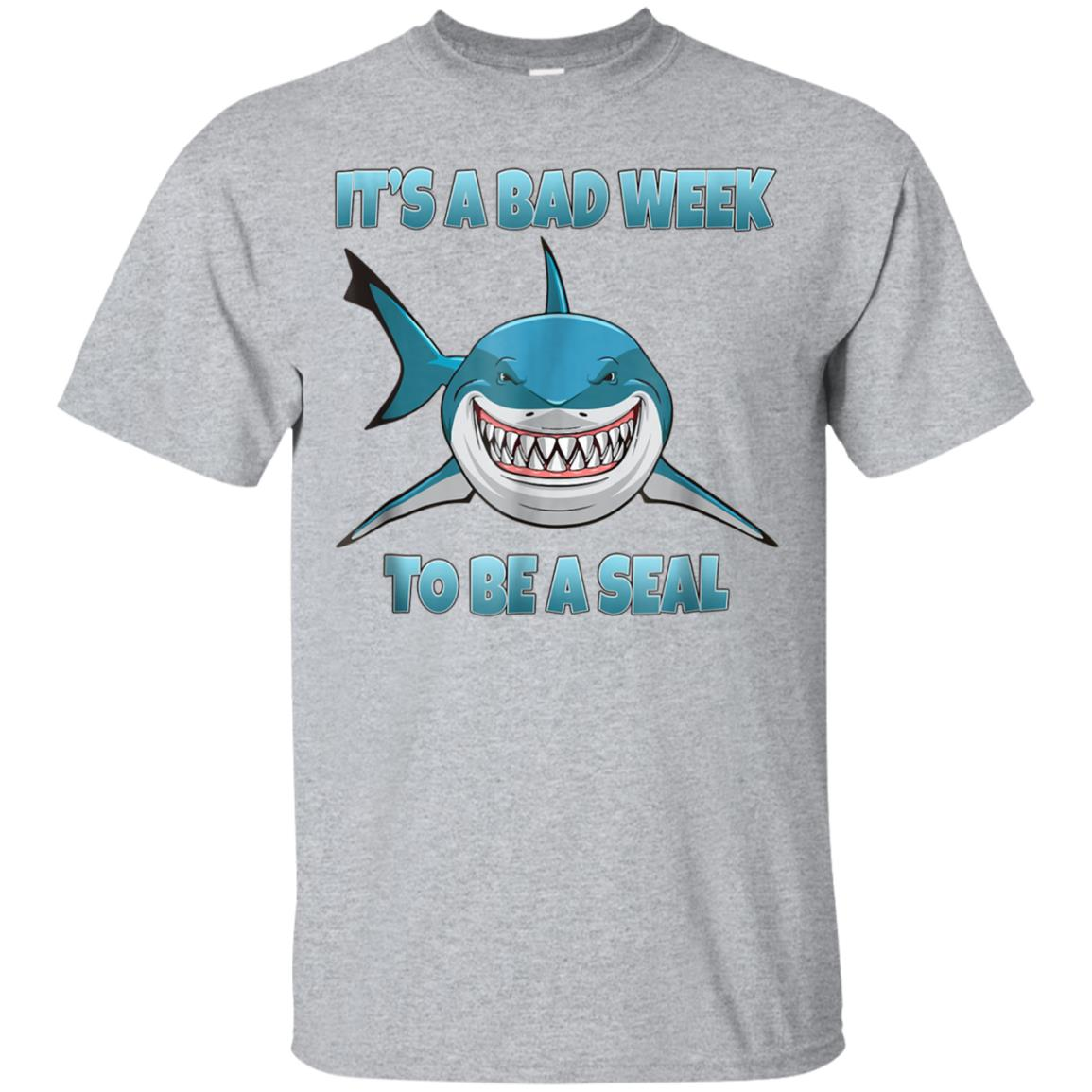d76eead430 Awesome it's a bad week to be a seal funny shark t shirt - 99promocode