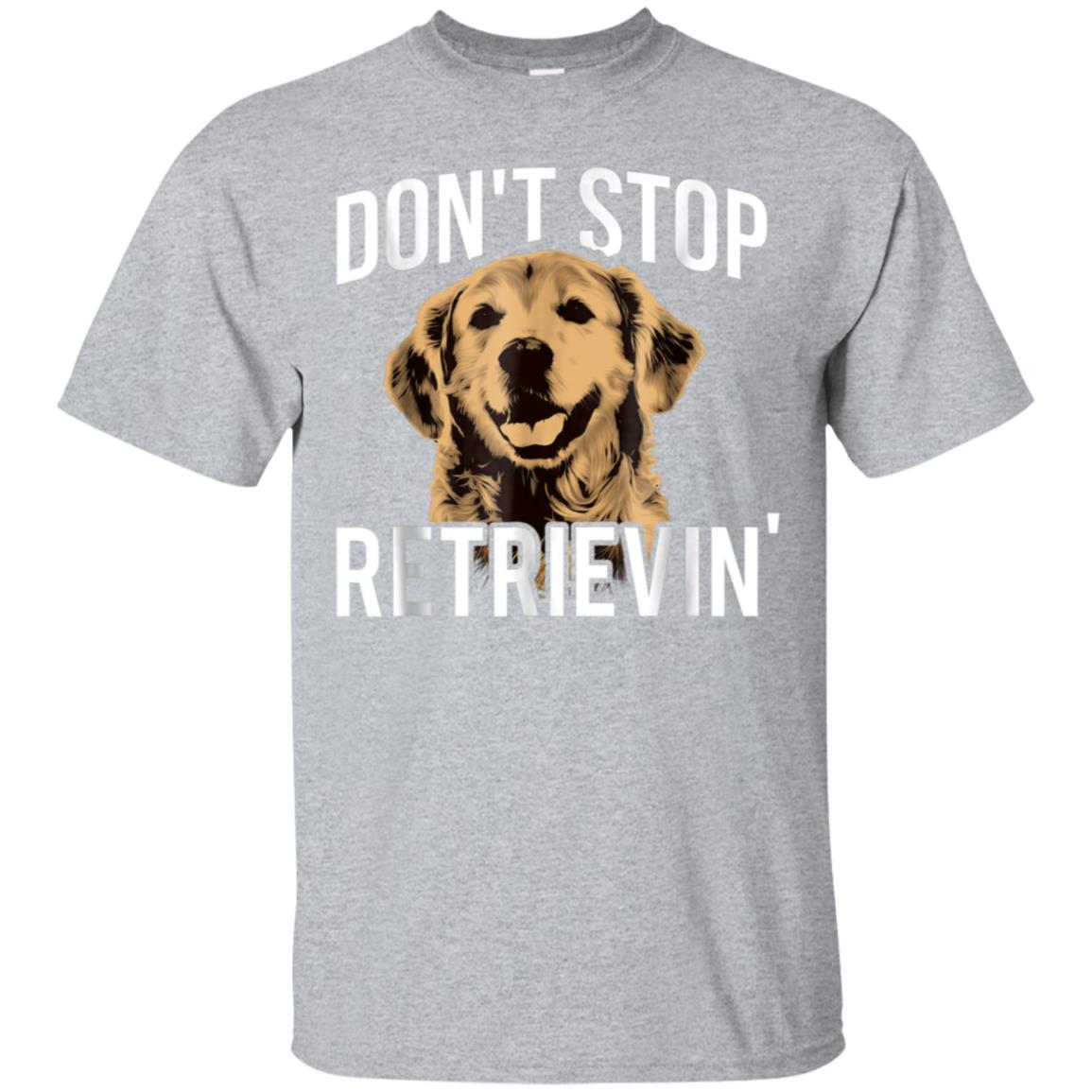 Don't Stop Retrieving - Funny Golden Retriever Owner T-Shirt 99promocode