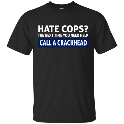 Hate cops? the next time you need help  call a crackhead