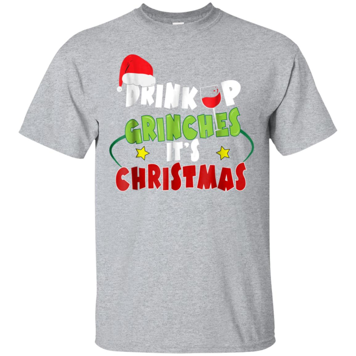 Drink Up Grin ches It's Christmas Funny T-Shirt