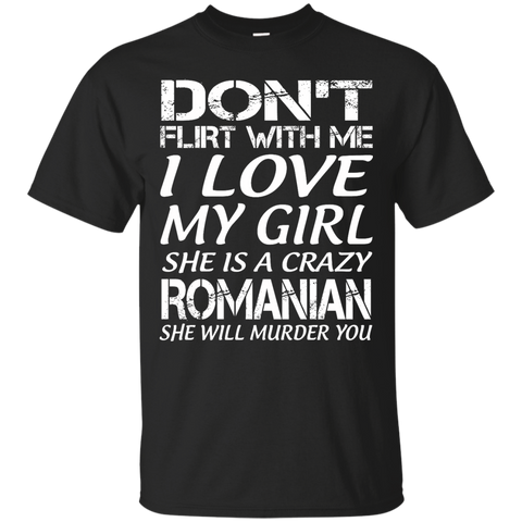 Don't flirt with me i love my girl she is a crazy Romanian she will murder you