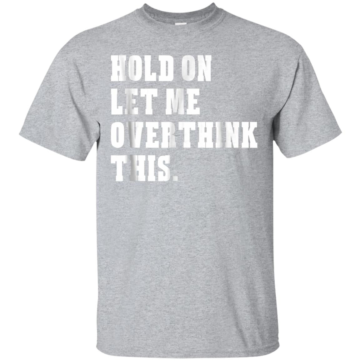 Hold On Let Me Overthink This Funny Sayings T-shirt 99promocode