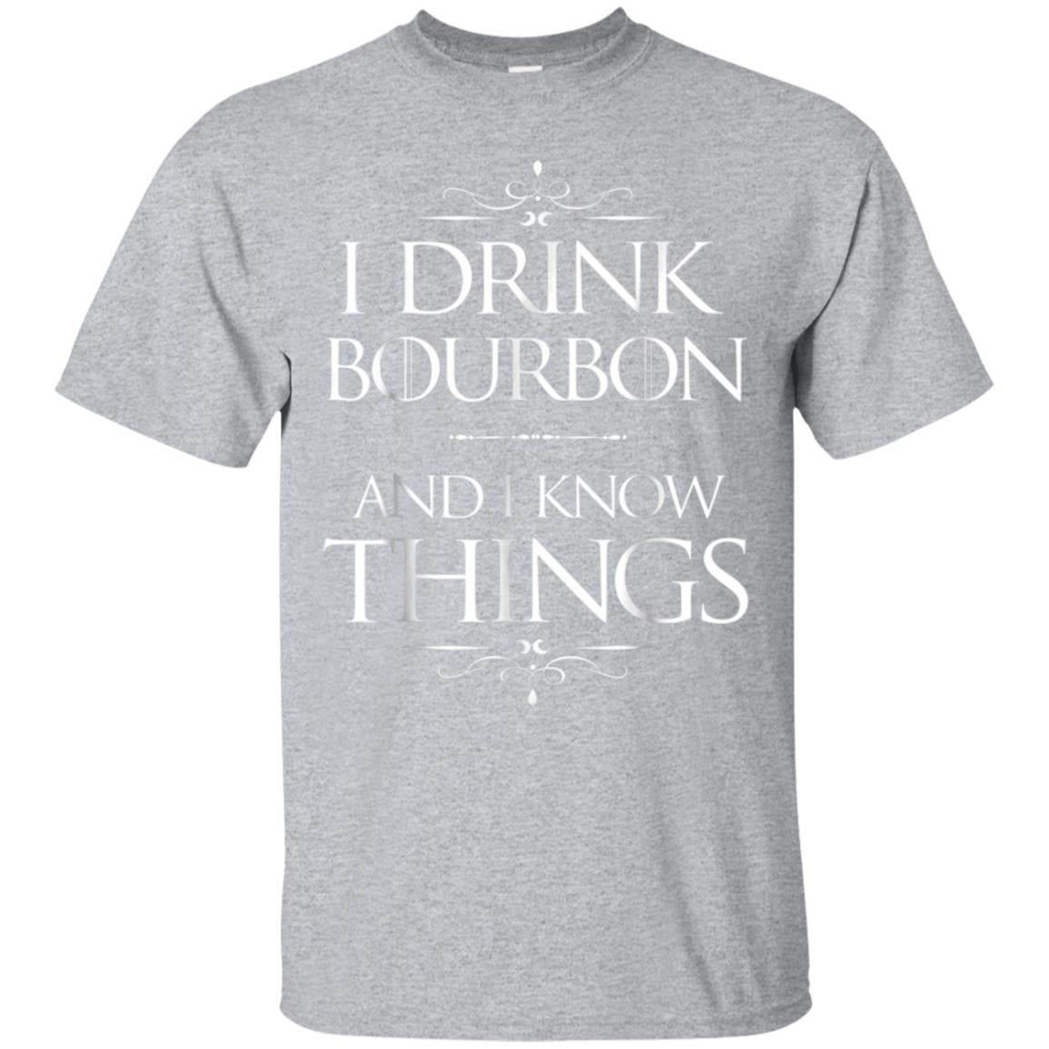 I Drink Bourbon and I know Things Funny Alcohol T-Shirt 99promocode