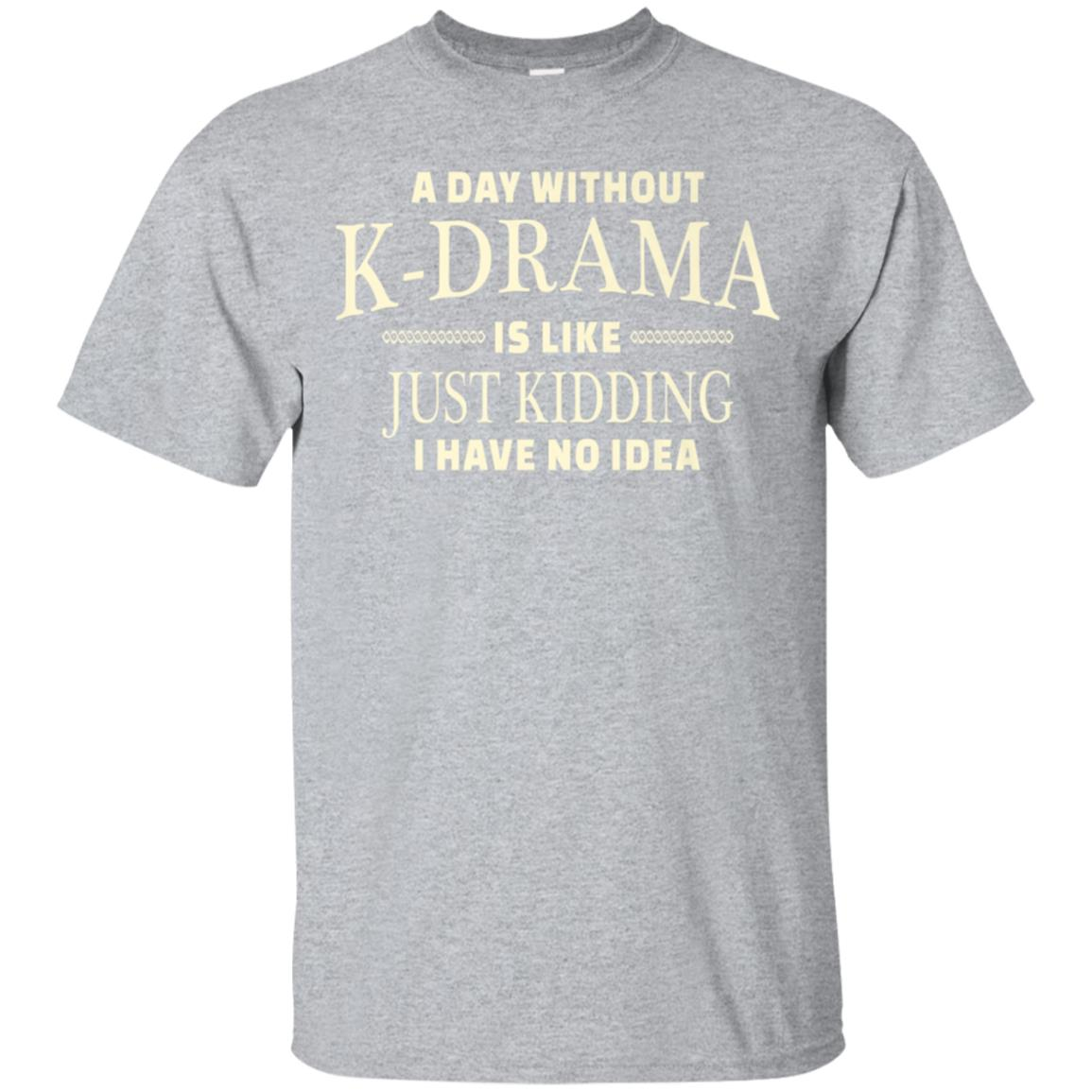 A Day Without Korean Drama T-shirt Funny Korean TV T-shirt 99promocode